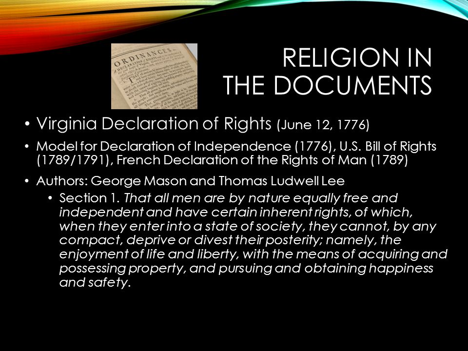RELIGION IN THE DOCUMENTS Virginia Declaration of Rights (June 12, 1776) Model for Declaration of Independence (1776), U.S. Bill of Rights (1789/1791)