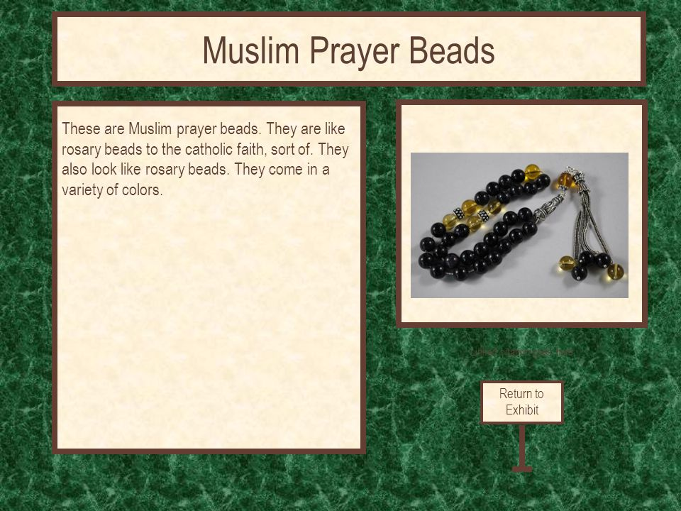 Linked citation goes here These are Muslim prayer beads. They are like rosary beads to the catholic faith, sort of. They also look like rosary beads.