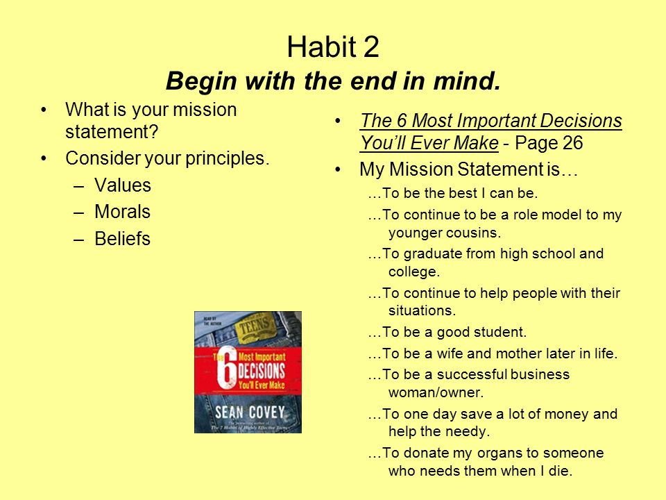 Habit 2 Begin with the end in mind.What is your mission statement.