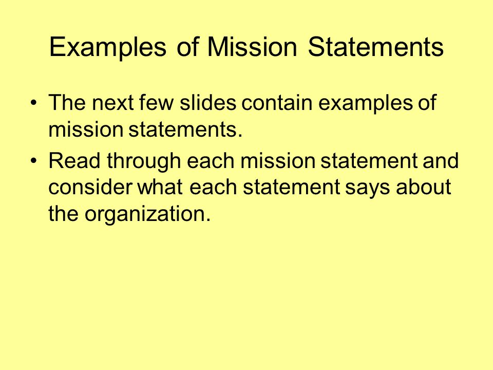 Examples of Mission Statements The next few slides contain examples of mission statements.