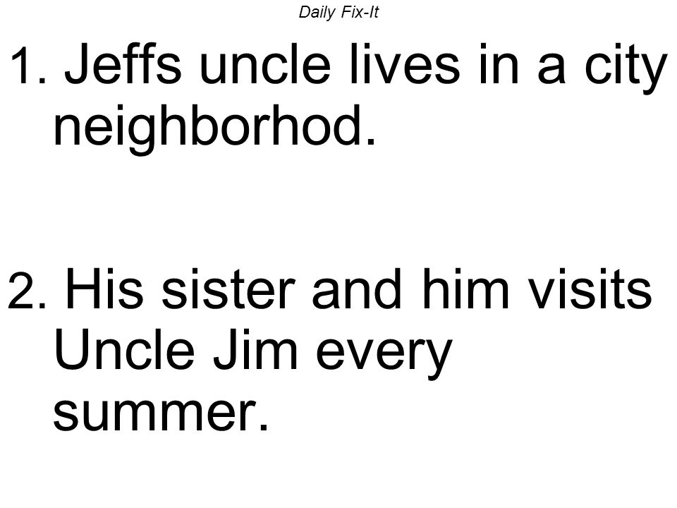 Daily Fix-It 1. Jeffs uncle lives in a city neighborhod.