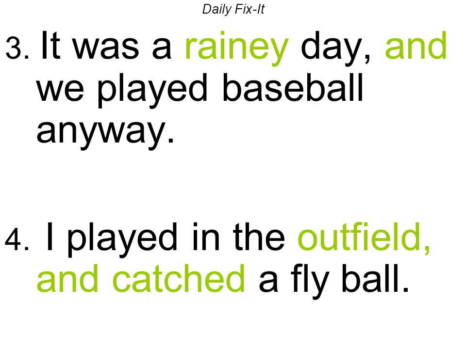 Daily Fix-It 3. It was a rainey day, and we played baseball anyway.