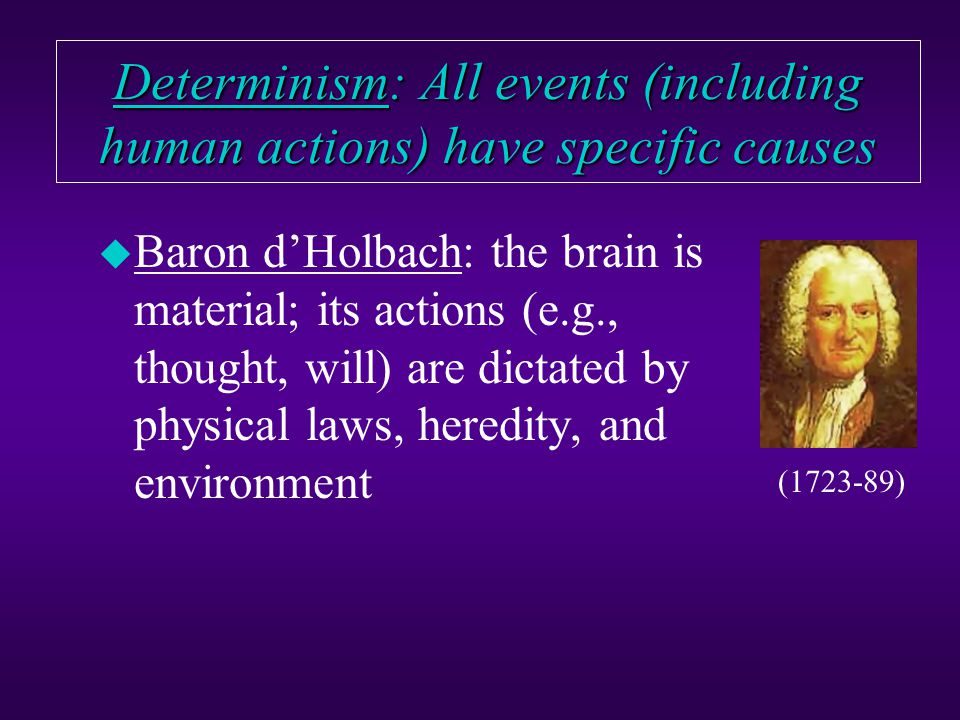 (Hard) Determinism u Behavior is caused by unconscious desires and fears (Freud) or environment and heredity (Skinner).