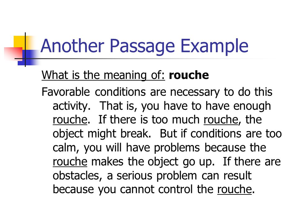 Another Passage Example What is the meaning of: rouche Favorable conditions are necessary to do this activity. That is, you have to have enough rouche