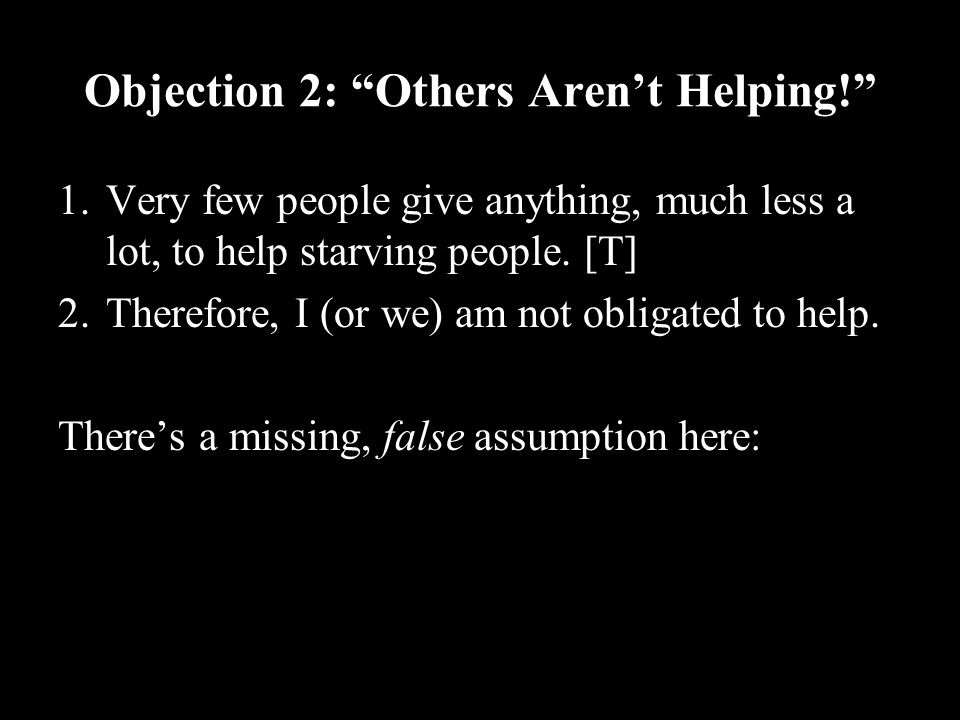 23 Objection 2: Others Aren't Helping! 1.Very few people give anything, much less a lot, to help starving people.