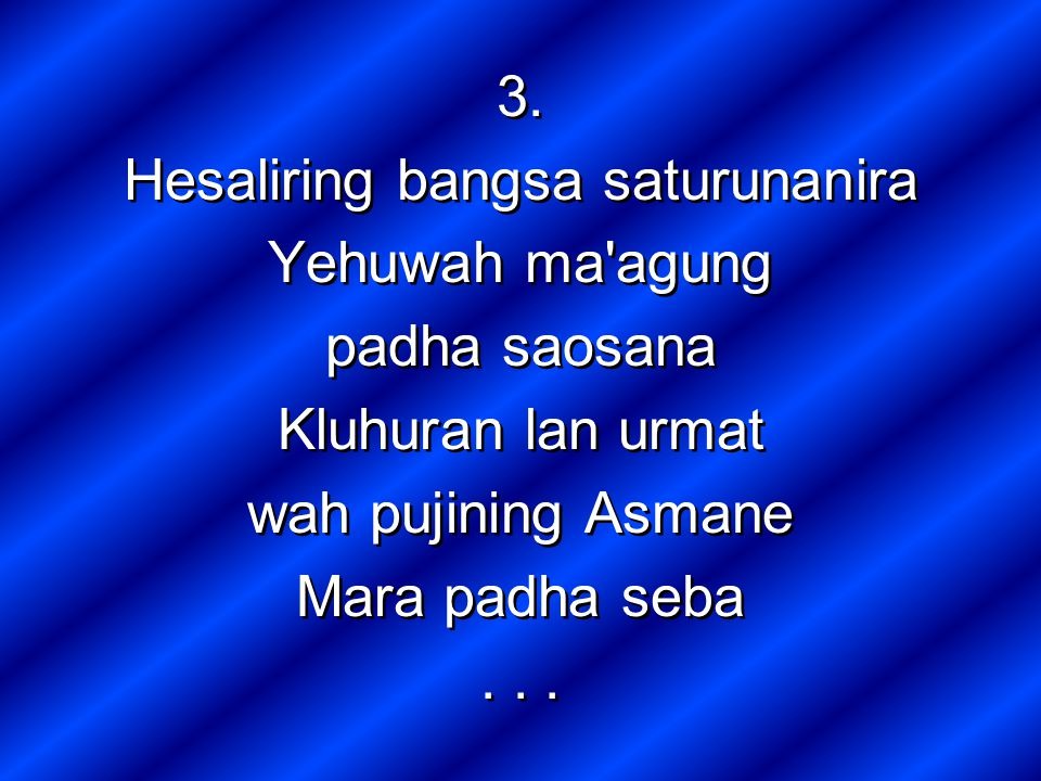 3. Hesaliring bangsa saturunanira Yehuwah ma'agung padha saosana Kluhuran lan urmat wah pujining Asmane Mara padha seba... 3. Hesaliring bangsa saturu
