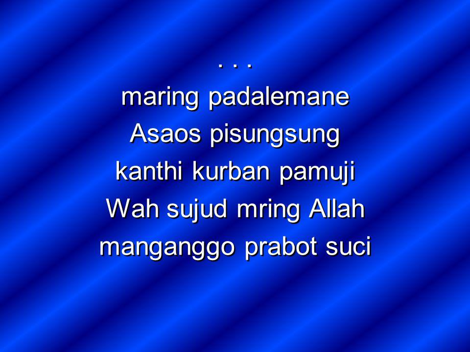 maring padalemane Asaos pisungsung kanthi kurban pamuji Wah sujud mring Allah manganggo prabot suci...