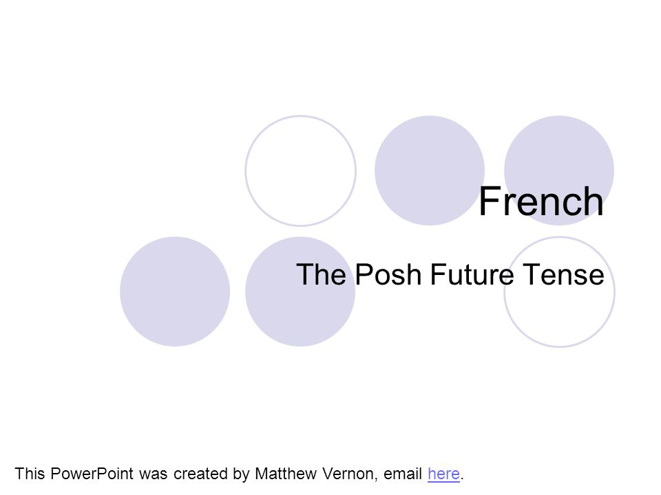 French The Posh Future Tense This PowerPoint was created by Matthew Vernon, email here.here