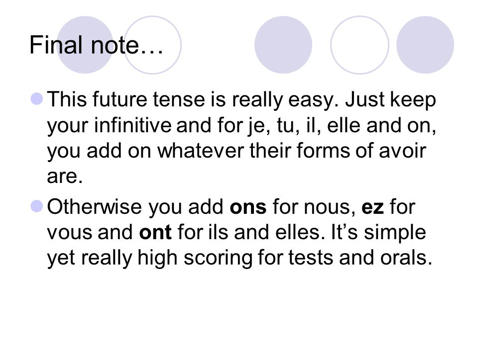 Final note… This future tense is really easy. Just keep your infinitive and for je, tu, il, elle and on, you add on whatever their forms of avoir are.