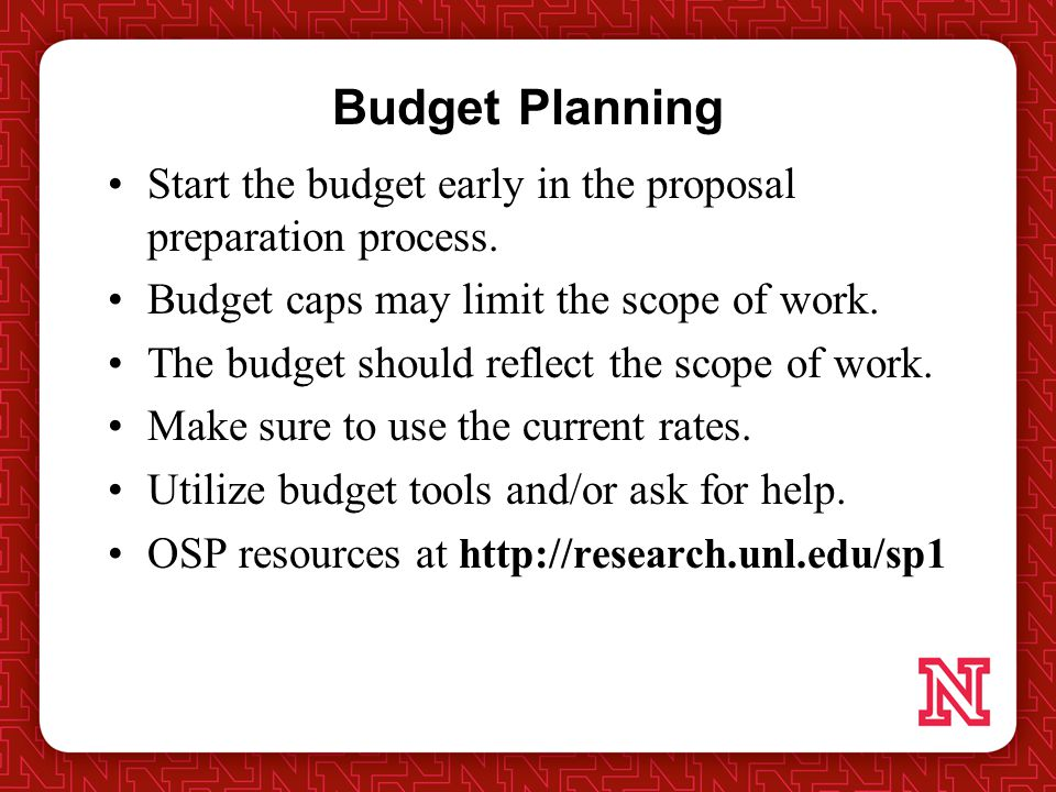 Budget Planning Start the budget early in the proposal preparation process.