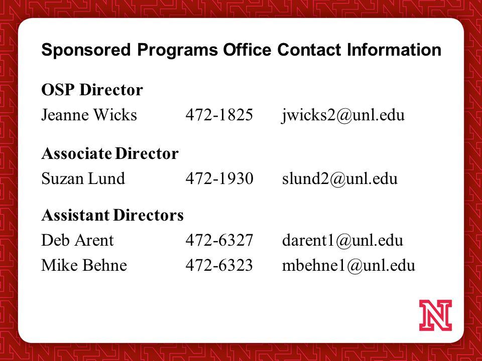 Sponsored Programs Office Contact Information OSP Director Jeanne Wicks472-1825 jwicks2@unl.edu Associate Director Suzan Lund472-1930slund2@unl.edu Assistant Directors Deb Arent472-6327darent1@unl.edu Mike Behne472-6323mbehne1@unl.edu