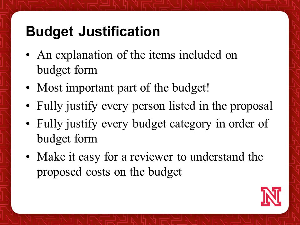 Budget Justification An explanation of the items included on budget form Most important part of the budget.