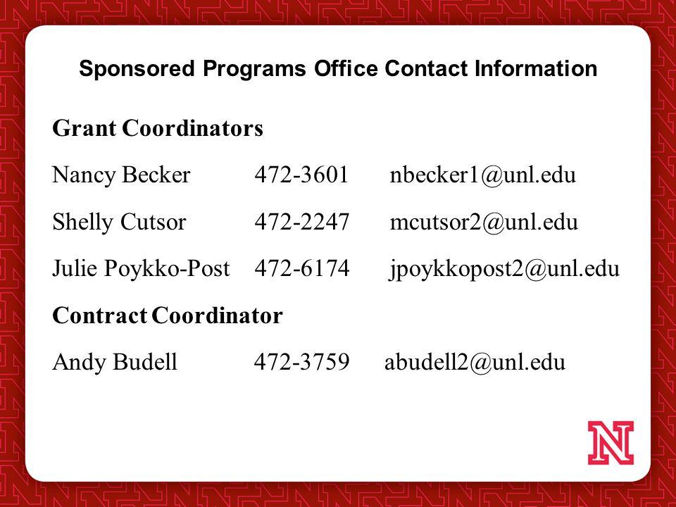 Grant Coordinators Nancy Becker472-3601 nbecker1@unl.edu Shelly Cutsor472-2247 mcutsor2@unl.edu Julie Poykko-Post472-6174jpoykkopost2@unl.edu Contract Coordinator Andy Budell 472-3759 abudell2@unl.edu Sponsored Programs Office Contact Information