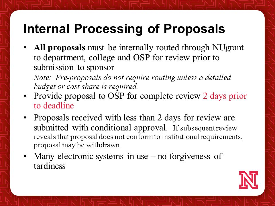 Internal Processing of Proposals All proposals must be internally routed through NUgrant to department, college and OSP for review prior to submission to sponsor Note: Pre-proposals do not require routing unless a detailed budget or cost share is required.