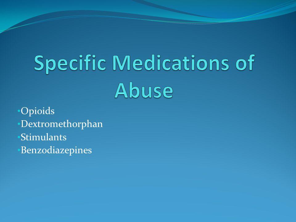Opioids Dextromethorphan Stimulants Benzodiazepines