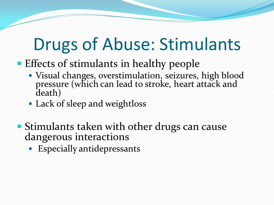 Effects of stimulants in healthy people Visual changes, overstimulation, seizures, high blood pressure (which can lead to stroke, heart attack and death) Lack of sleep and weightloss Stimulants taken with other drugs can cause dangerous interactions Especially antidepressants