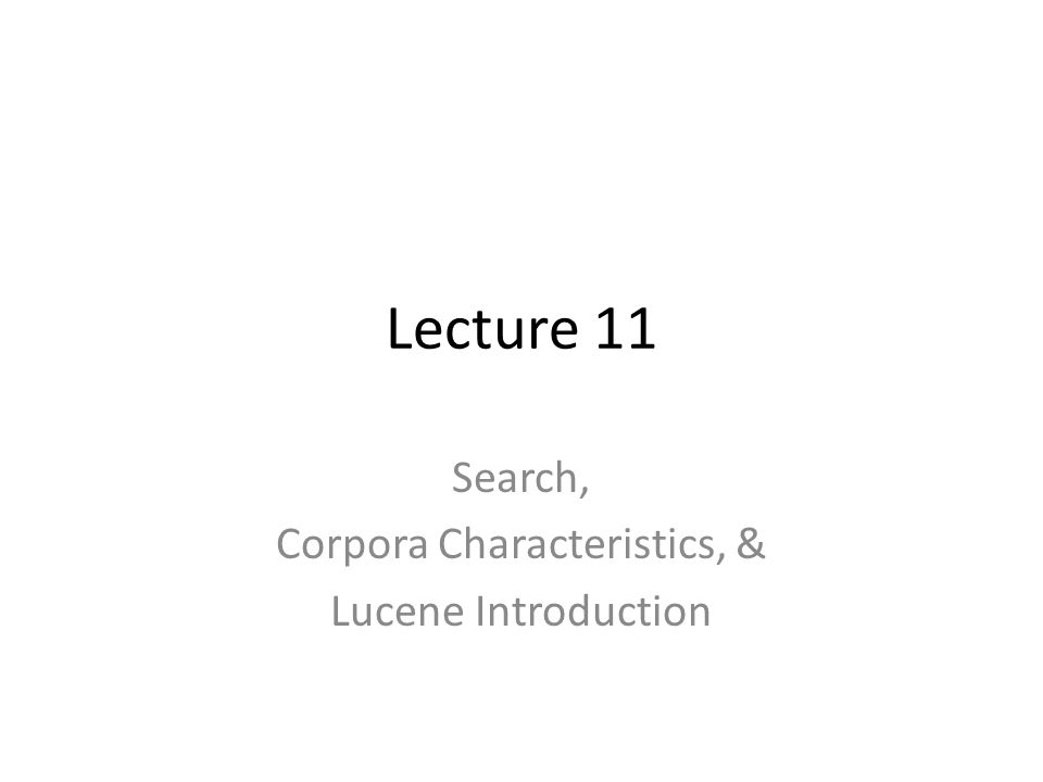 Lecture 11 Search, Corpora Characteristics, & Lucene Introduction