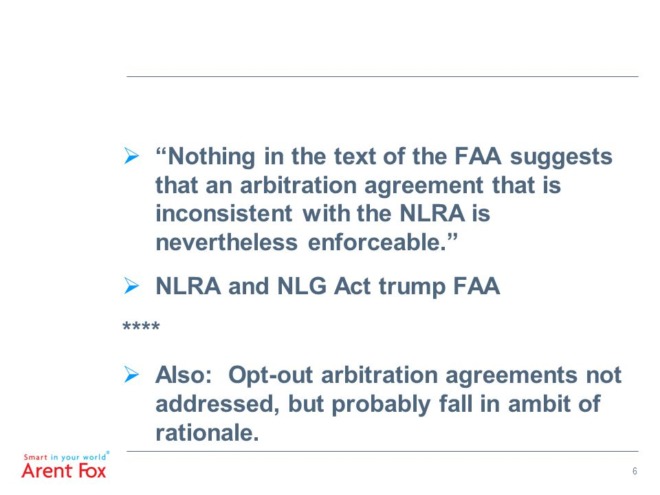 """ """"Nothing in the text of the FAA suggests that an arbitration agreement that is inconsistent with the NLRA is nevertheless enforceable.""""  NLRA and N"""