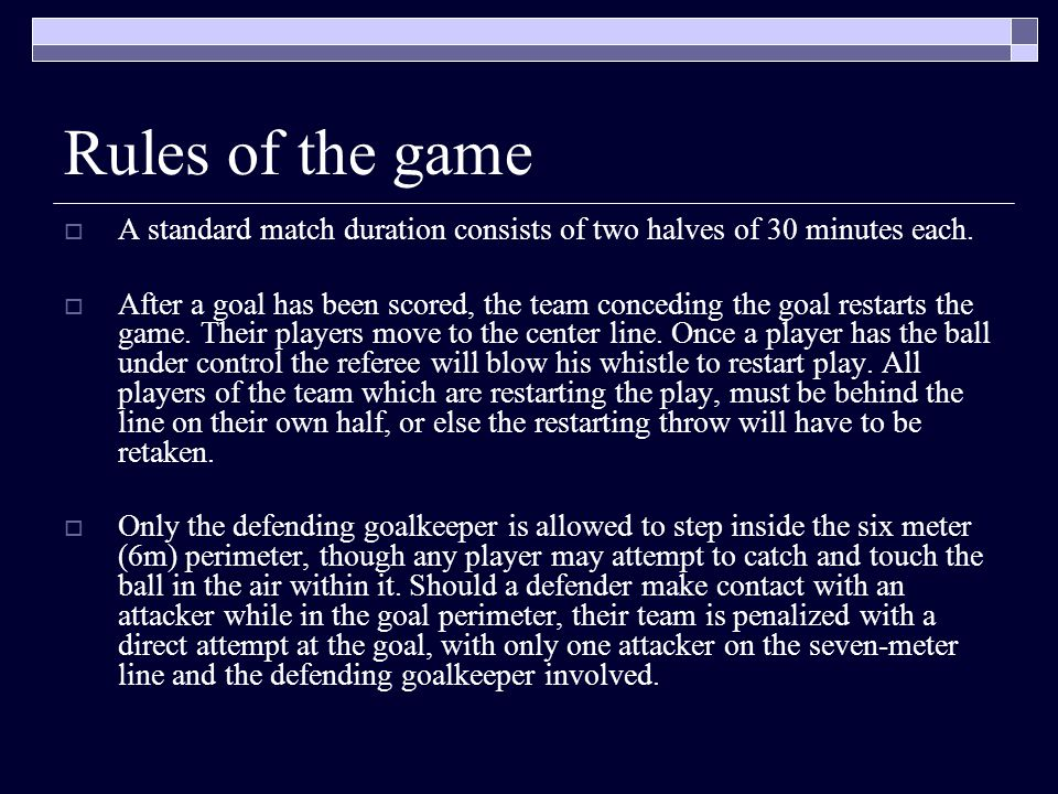 Rules of the game  A standard match duration consists of two halves of 30 minutes each.