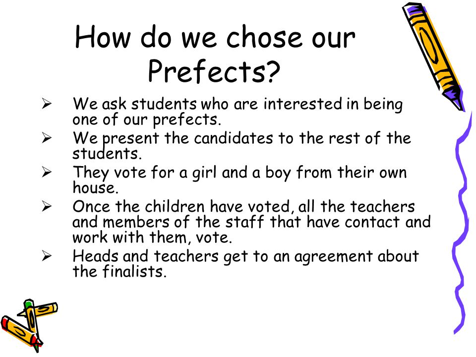 How do we chose our Prefects. We ask students who are interested in being one of our prefects.