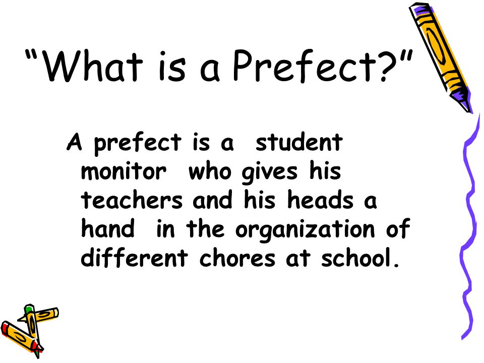 What is a Prefect? A prefect is a student monitor who gives his teachers and his heads a hand in the organization of different chores at school.