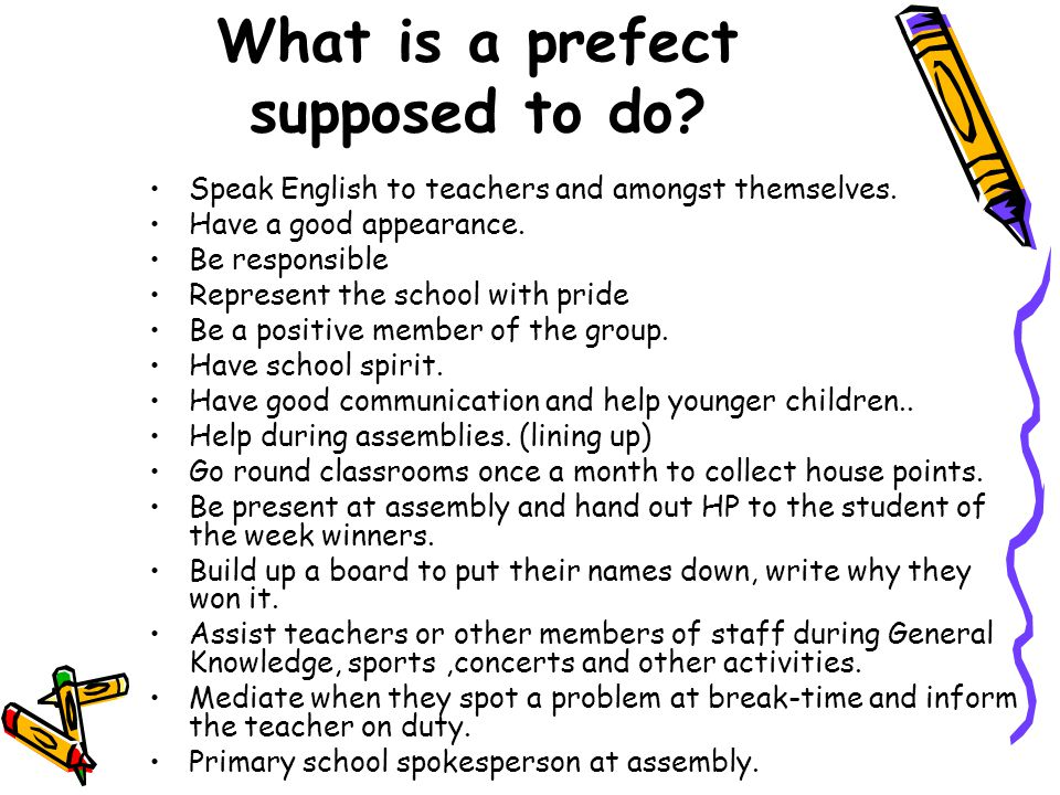 What is a prefect supposed to do.Speak English to teachers and amongst themselves.