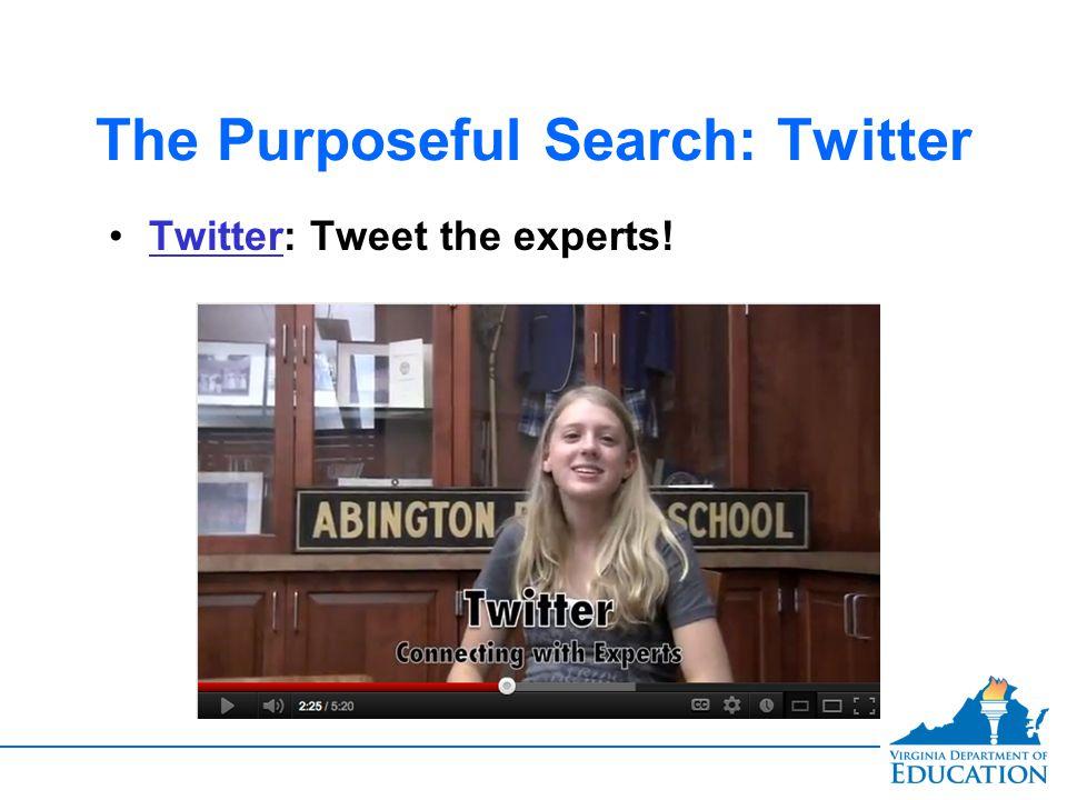 The Purposeful Search: Twitter Twitter: Tweet the experts!Twitter Twitter: Tweet the experts!Twitter