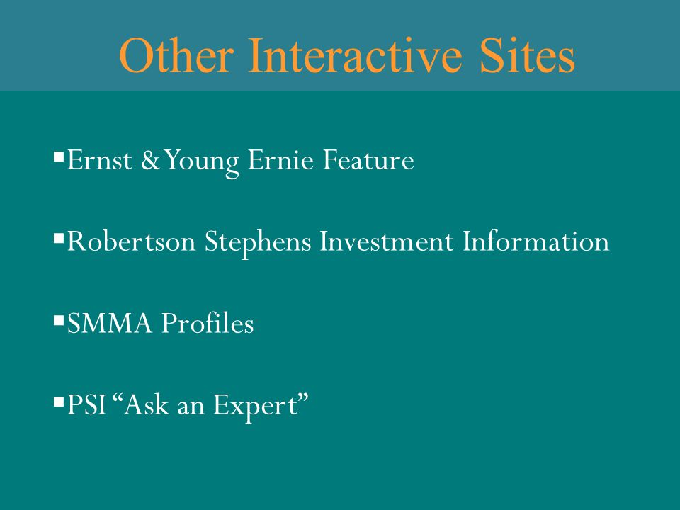 Other Interactive Sites  Ernst & Young Ernie Feature  Robertson Stephens Investment Information  SMMA Profiles  PSI Ask an Expert