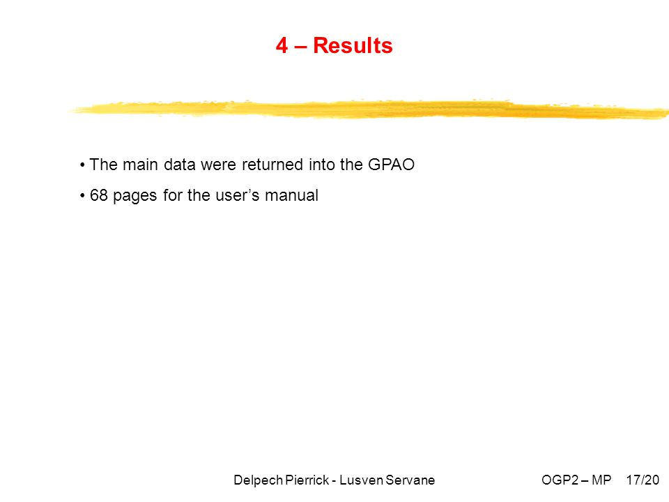 The main data were returned into the GPAO 68 pages for the user's manual 4 – Results Delpech Pierrick - Lusven ServaneOGP2 – MP 17/20