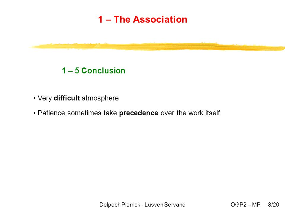 Delpech Pierrick - Lusven ServaneOGP2 – MP 8/20 1 – The Association 1 – 5 Conclusion Very difficult atmosphere Patience sometimes take precedence over the work itself