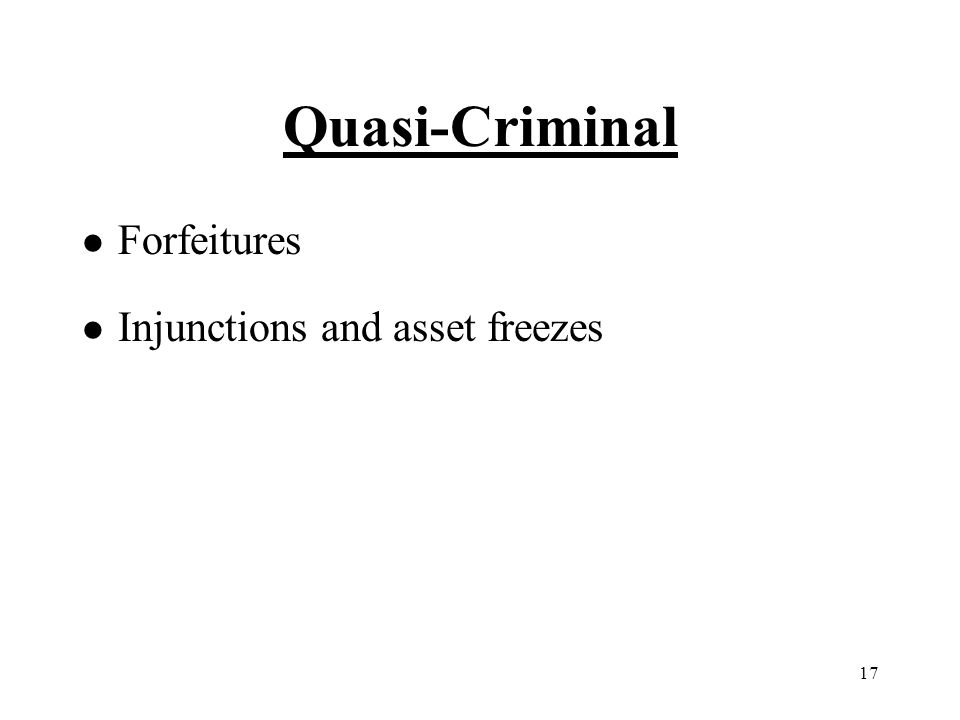 17 Quasi-Criminal l Forfeitures l Injunctions and asset freezes