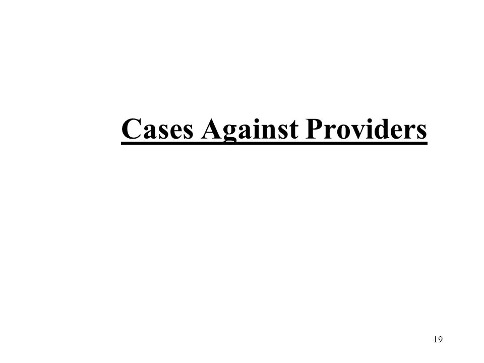 19 Cases Against Providers