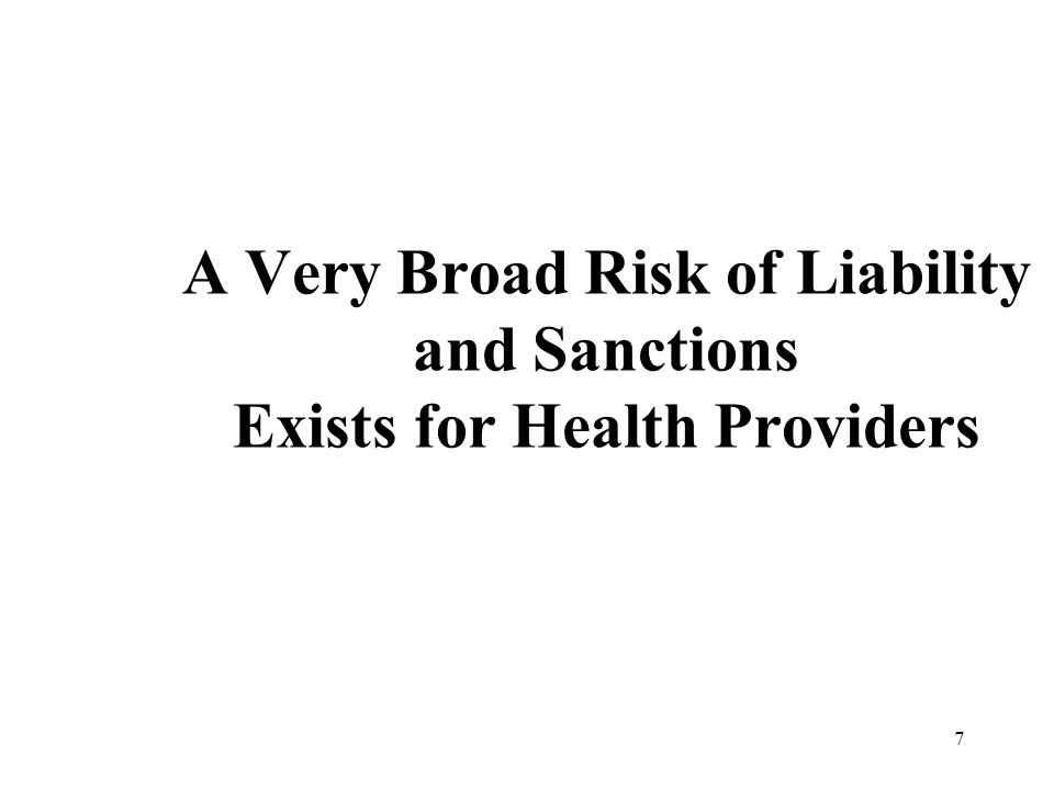 7 A Very Broad Risk of Liability and Sanctions Exists for Health Providers