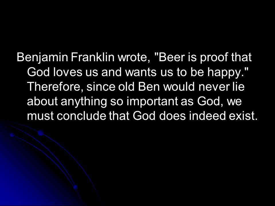 Benjamin Franklin wrote,