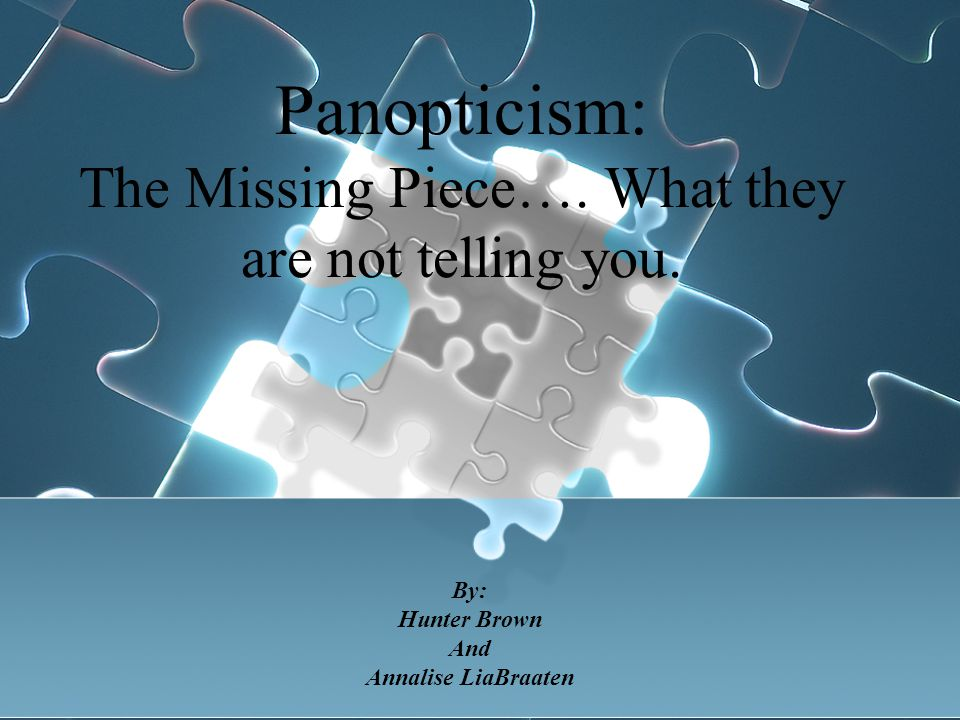 Panopticism: The Missing Piece…. What they are not telling you.