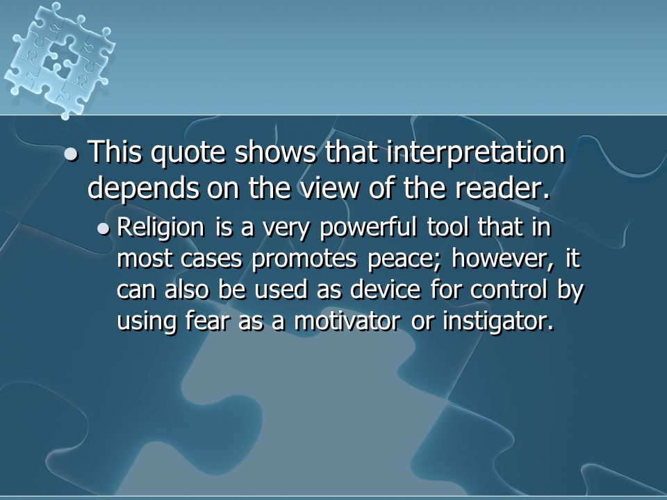 This quote shows that interpretation depends on the view of the reader.