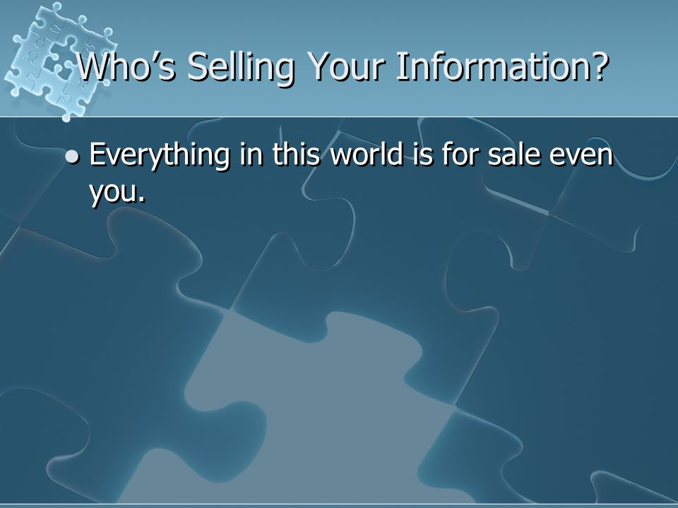 Who's Selling Your Information Everything in this world is for sale even you.