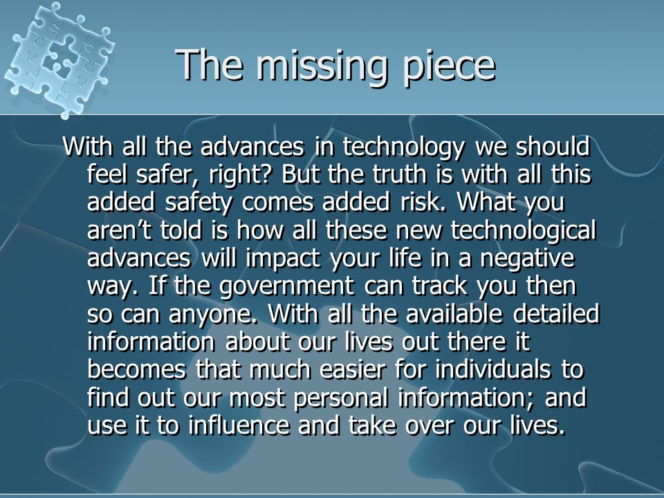 The missing piece With all the advances in technology we should feel safer, right.