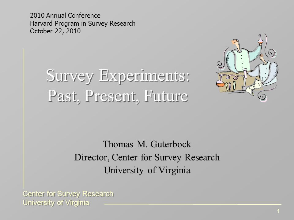Center for Survey Research University of Virginia Center for Survey Research University of Virginia 1 Survey Experiments: Past, Present, Future Thomas M.