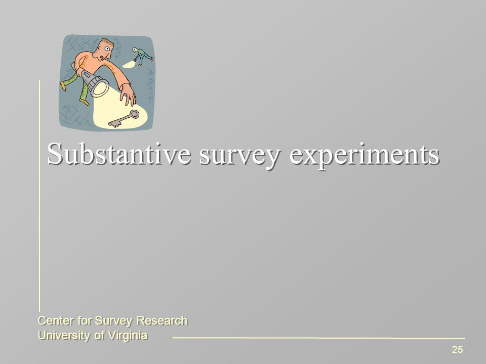 Center for Survey Research University of Virginia Center for Survey Research University of Virginia 25 Substantive survey experiments