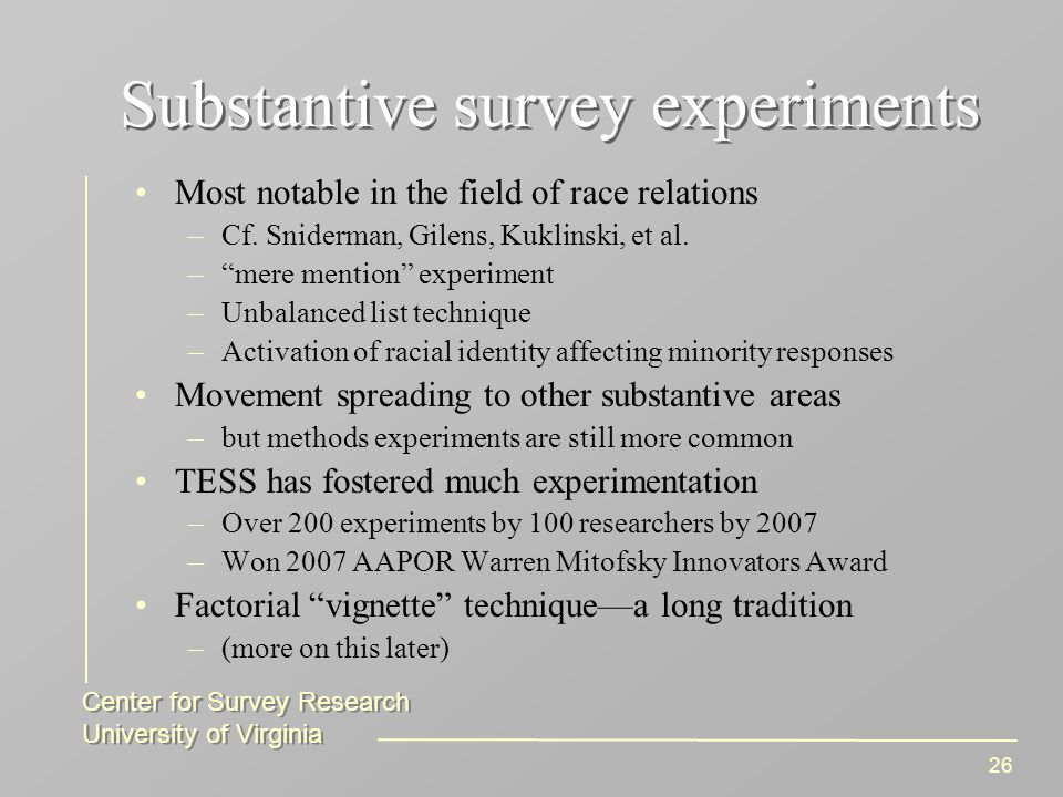 Center for Survey Research University of Virginia Center for Survey Research University of Virginia 26 Substantive survey experiments Most notable in the field of race relations –Cf.