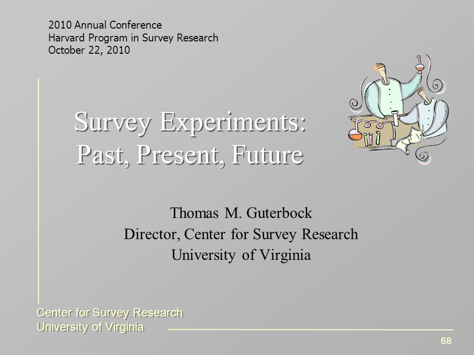 Center for Survey Research University of Virginia Center for Survey Research University of Virginia 68 Survey Experiments: Past, Present, Future Thomas M.