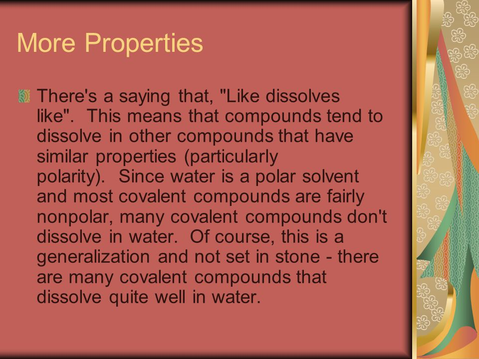 More Properties There s a saying that, Like dissolves like .