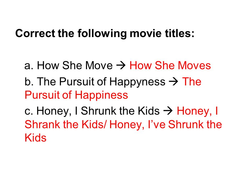 Correct the following movie titles: a. How She Move b.