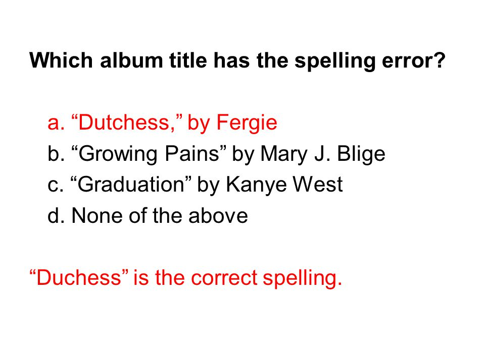 Which album title has the spelling error. a. Dutchess, by Fergie b.