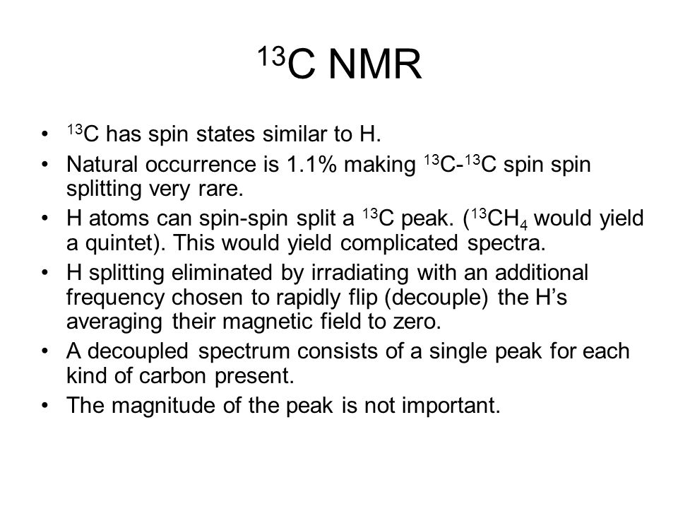 13 C NMR 13 C has spin states similar to H.