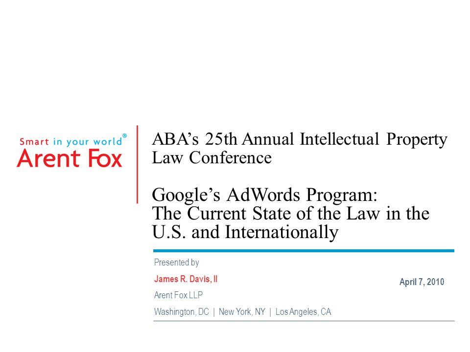 ABA's 25th Annual Intellectual Property Law Conference Google's AdWords Program: The Current State of the Law in the U.S.