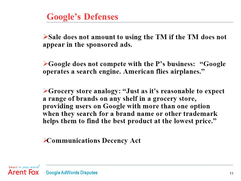 Google's Defenses  Sale does not amount to using the TM if the TM does not appear in the sponsored ads.  Google does not compete with the P's busine