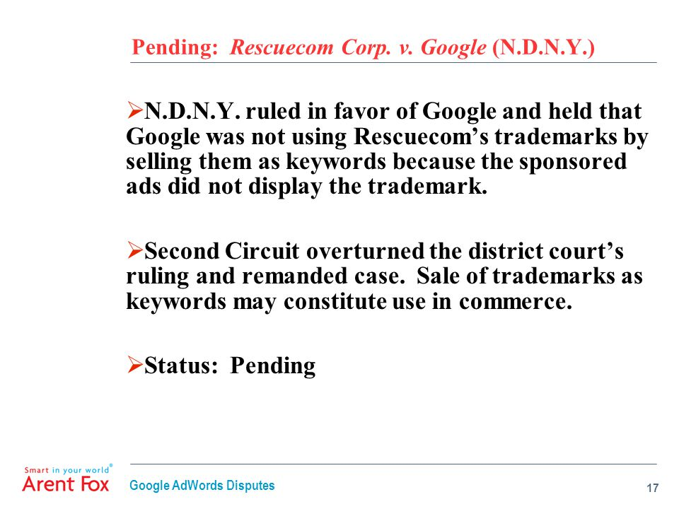 Pending: Rescuecom Corp. v. Google (N.D.N.Y.)  N.D.N.Y. ruled in favor of Google and held that Google was not using Rescuecom's trademarks by selling