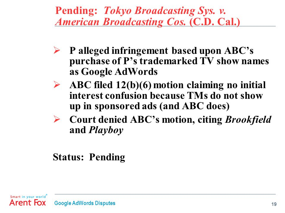 Pending: Tokyo Broadcasting Sys. v. American Broadcasting Cos. (C.D. Cal.)  P alleged infringement based upon ABC's purchase of P's trademarked TV sh